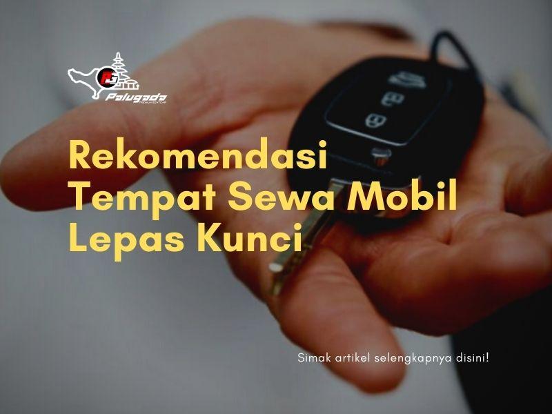 Rekomendasi Tempat Sewa Mobil Lepas Kunci di Bali