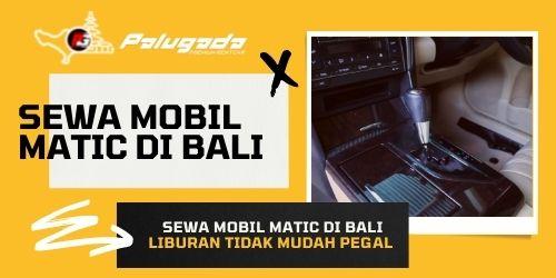 Sewa Mobil Matic di Bali? Ini Alasannya!