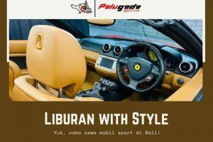Liburan with Style? Yuk, Coba Sewa Mobil Sport di Bali Ini!